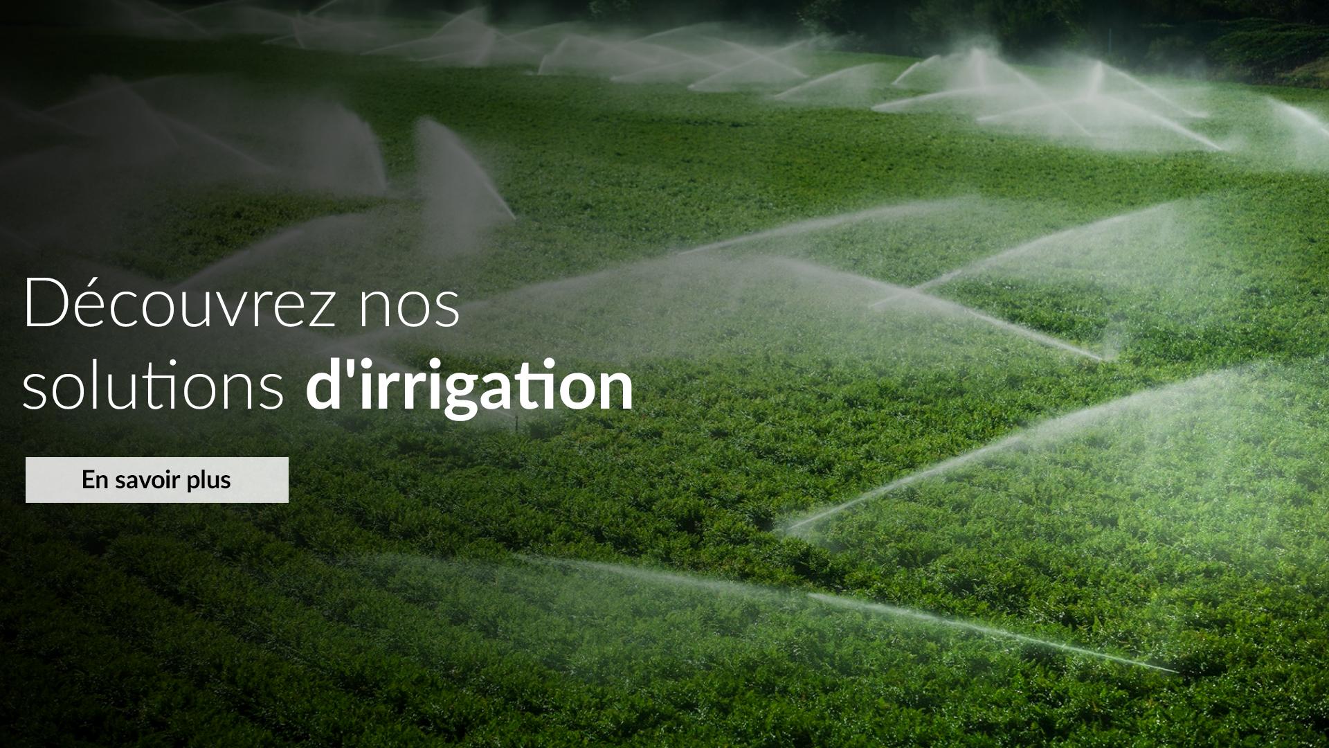 Découvrez nos solutions d'irrigation